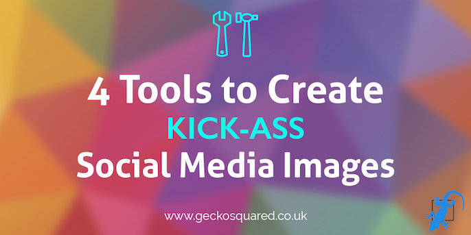 4 Tools to Create Kick-Ass Social Media Images