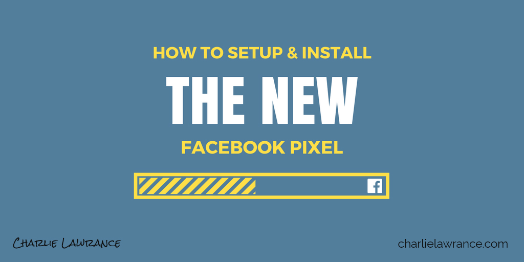 How to setup and install the new Facebook Pixel (Updated 2018)