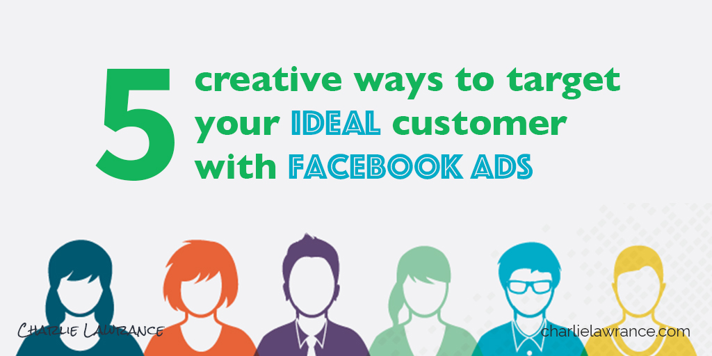 5 creative ways to target your ideal customer with Facebook ads