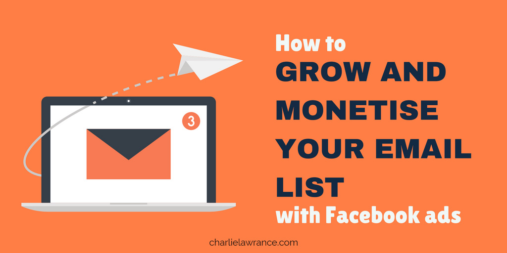 How to grow and monetise your email list with Facebook ads