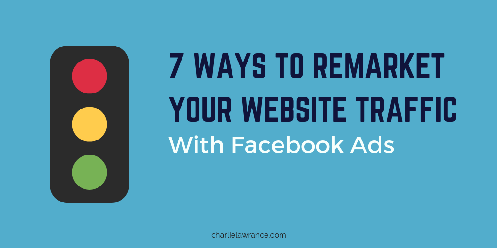 7 Ways to Remarket Your Website Traffic with Facebook Ads