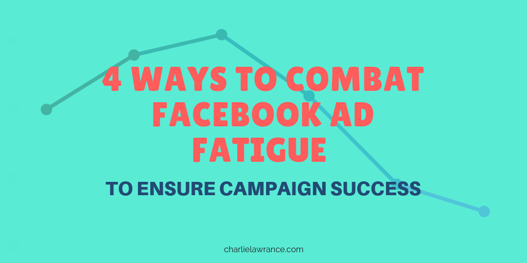 4 Ways To Combat Facebook Ad Fatigue To Ensure Campaign Success