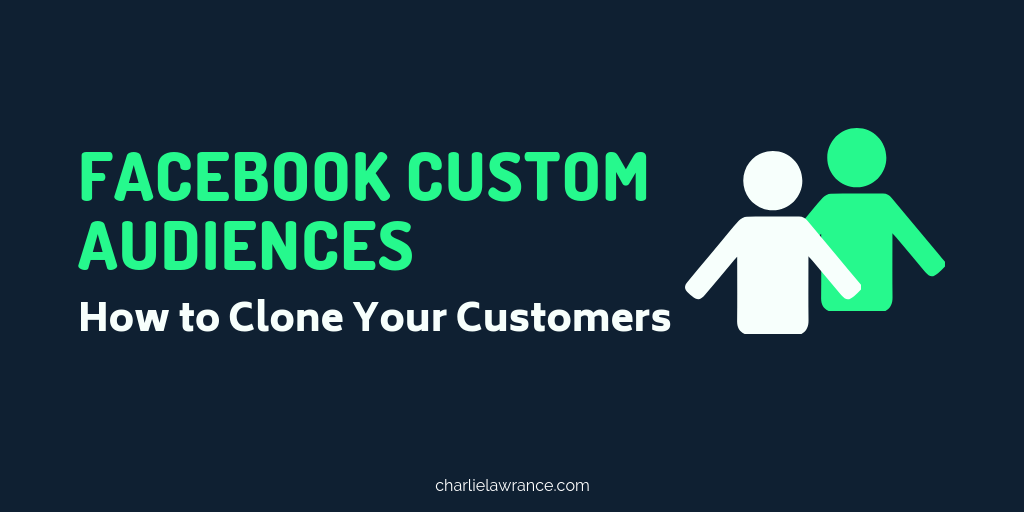 Facebook Custom Audience: How to Clone Your Customers
