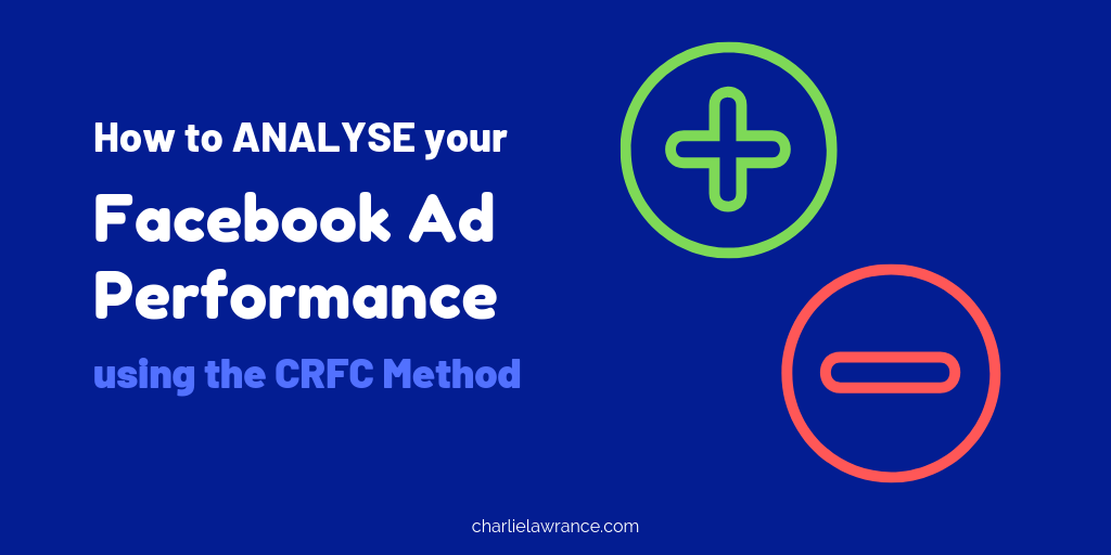 How to analyse your Facebook ad performance using the CRFC Method