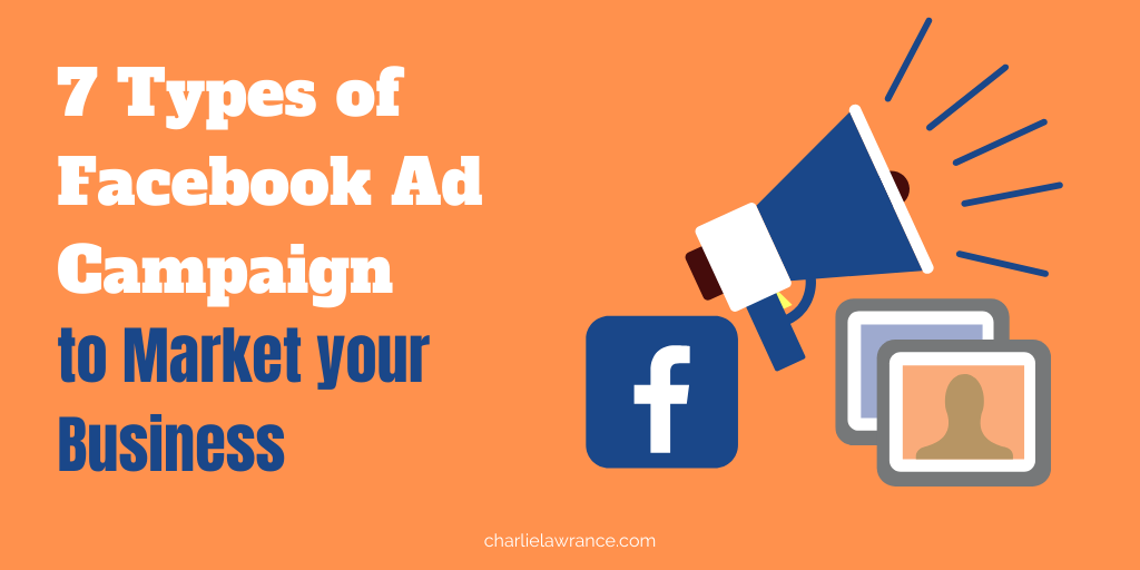 7 Types of Facebook Ad Campaign To Market Your Business