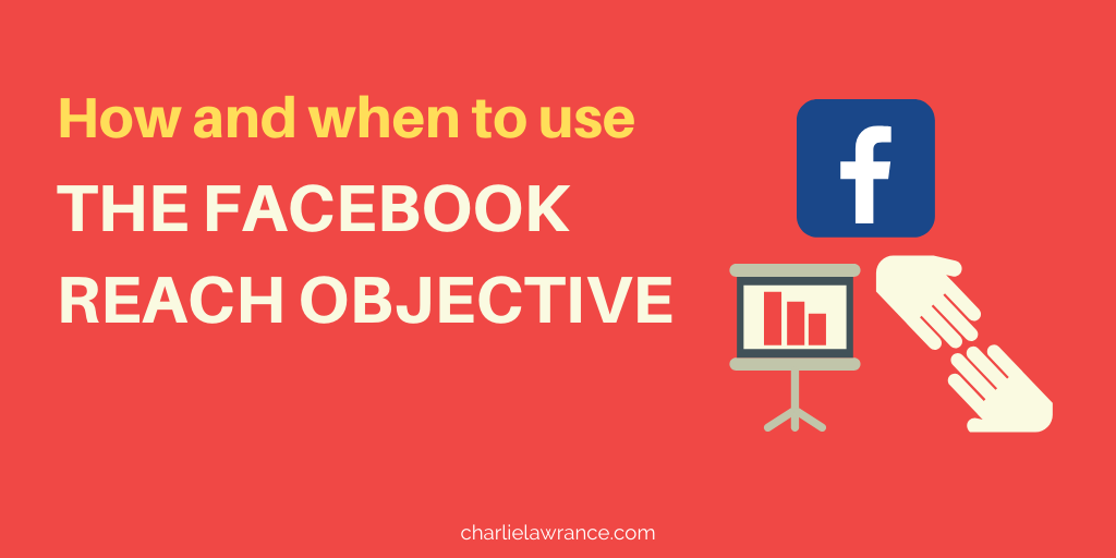 How and when to use the Facebook Reach Objective