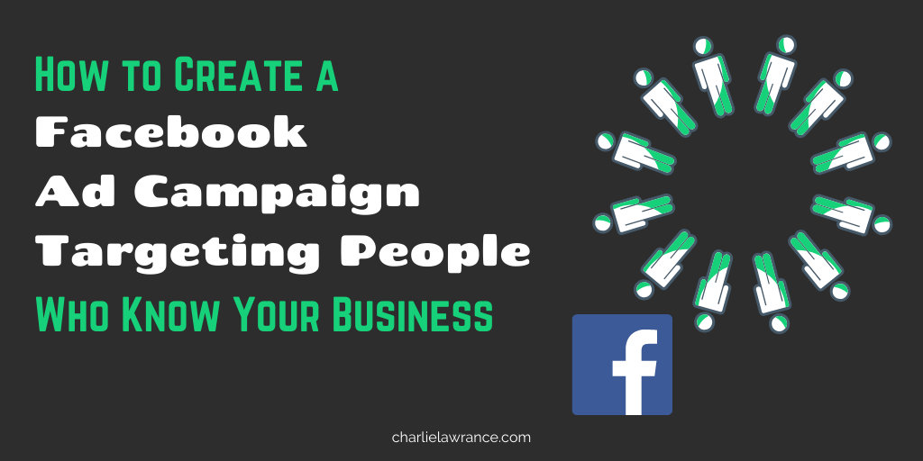 How to Create a Facebook Ad Campaign Targeting People Who Know Your Business