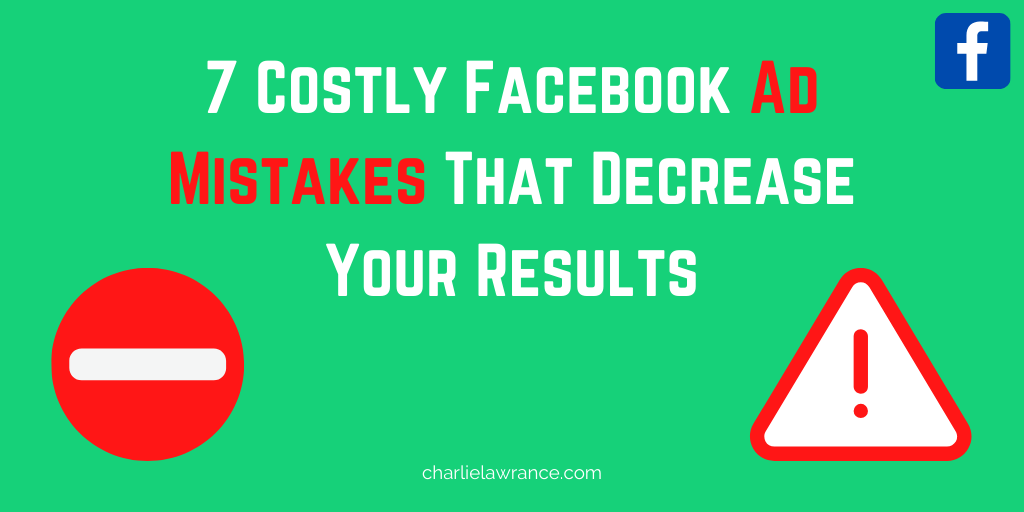 7 Costly Facebook Ad Mistakes That Decrease Your Results